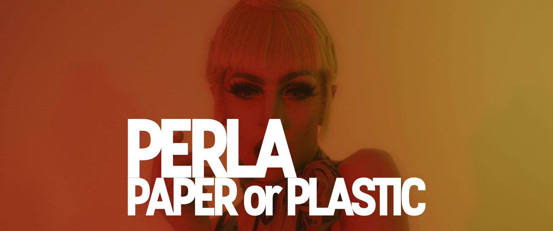 Perla Music Video Paper or Plastic